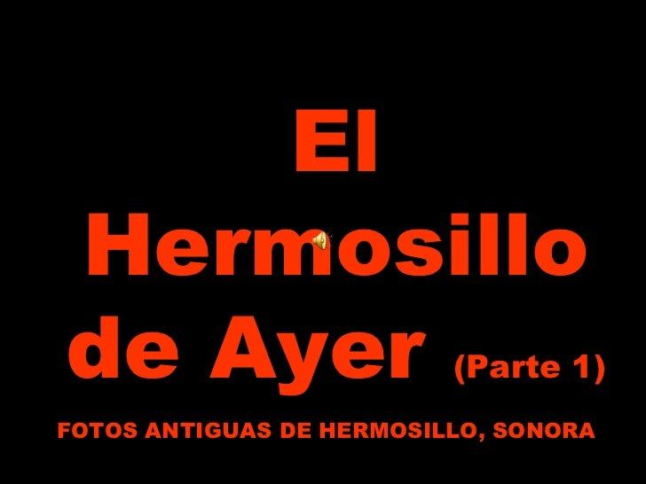 El Hermosillo de Ayer  (Parte 1) FOTOS ANTIGUAS DE HERMOSILLO, SONORA
