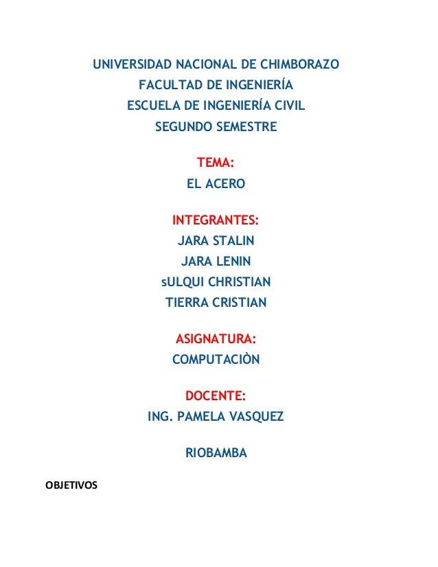 UNIVERSIDAD NACIONAL DE CHIMBORAZO FACULTAD DE INGENIERÍA ESCUELA DE INGENIERÍA CIVIL SEGUNDO SEMESTRE TEMA: EL ACERO INTE...