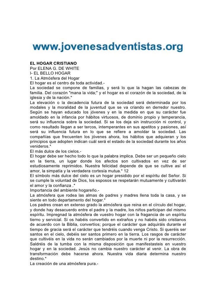 EL HOGAR CRISTIANOPor ELENA G. DE WHITEI- EL BELLO HOGAR1. La Atmósfera del HogarEl hogar es el centro de toda actividad.-...