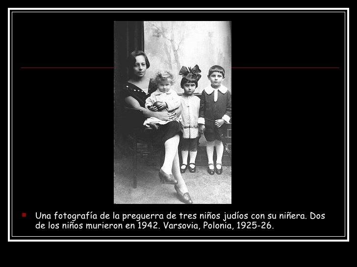 <ul><li>Una fotografía de la preguerra de tres niños judíos con su niñera. Dos de los niños murieron en 1942. Varsovia, Po...