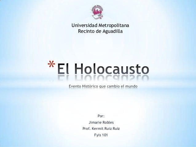 Por: Jimarie Robles Prof. Kermit Ruiz Ruiz Fyis 101 * Universidad Metropolitana Recinto de Aguadilla