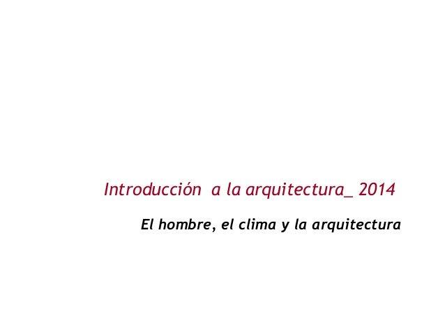 Introducción a la arquitectura_ 2014  El hombre, el clima y la arquitectura