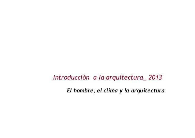 Introducción a la arquitectura_ 2013 El hombre, el clima y la arquitectura