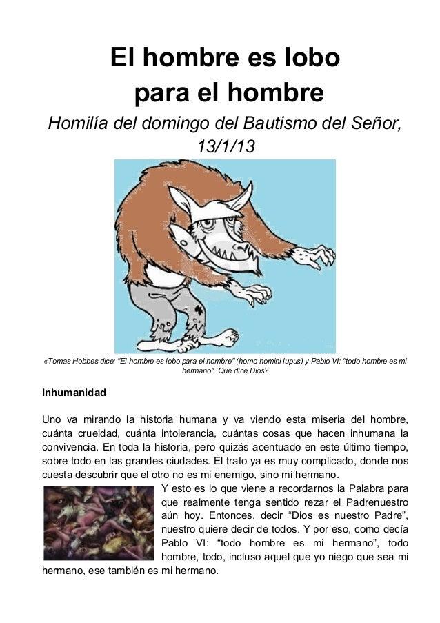 El hombre es lobo                     para el hombre Homilía del domingo del Bautismo del Señor,                   13/1/13...