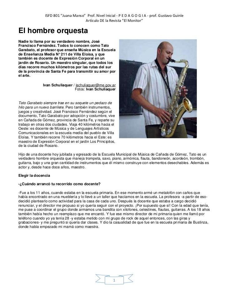El hombre orquestaNadie lo llama por su verdadero nombre, José Francisco Fernández. Todos lo conocen como Tato Garabato, e...