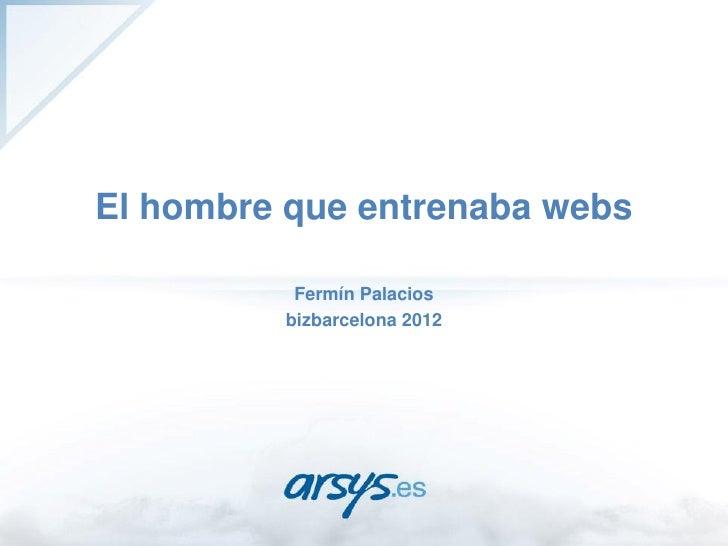 El hombre que entrenaba webs – bizbarcelona 2012