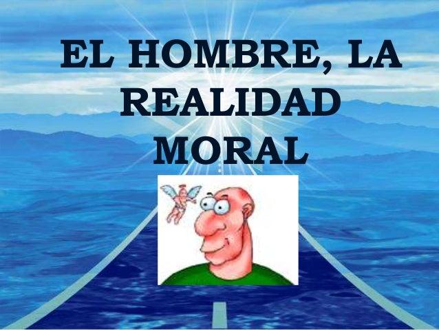 El hombre realidad moral