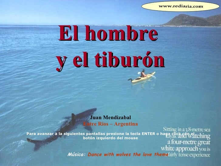 El hombre  y el tiburón Juan Mendizabal Entre Rios – Argentina Para avanzar a la siguientes pantallas presione la tecla EN...