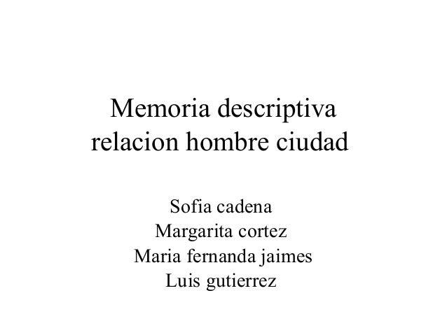 Memoria descriptiva relacion hombre ciudad Sofia cadena Margarita cortez Maria fernanda jaimes Luis gutierrez