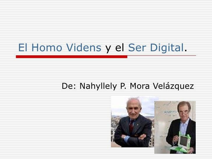 El Homo Videns  y el  Ser Digital . De: Nahyllely P. Mora Velázquez