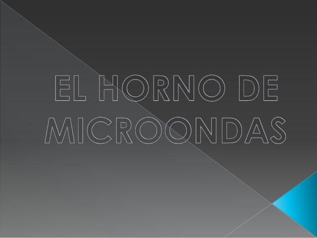   Un horno de microondas es un electrodoméstico usado en la cocina para calentar alimentos que funciona mediante la gener...