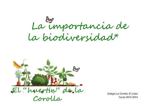 """La importancia de la biodiversidad*  El """"huertín"""" de la Corolla  Colegio La Corolla. El Liceo Curso 2013-2014"""