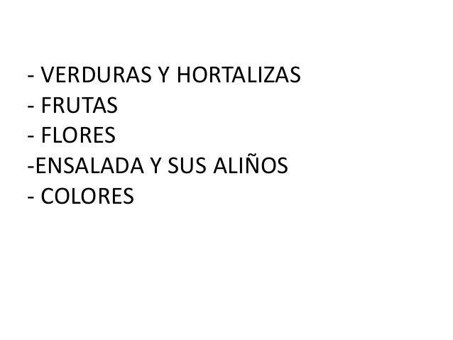 - VERDURAS Y HORTALIZAS- FRUTAS- FLORES-ENSALADA Y SUS ALIÑOS- COLORES