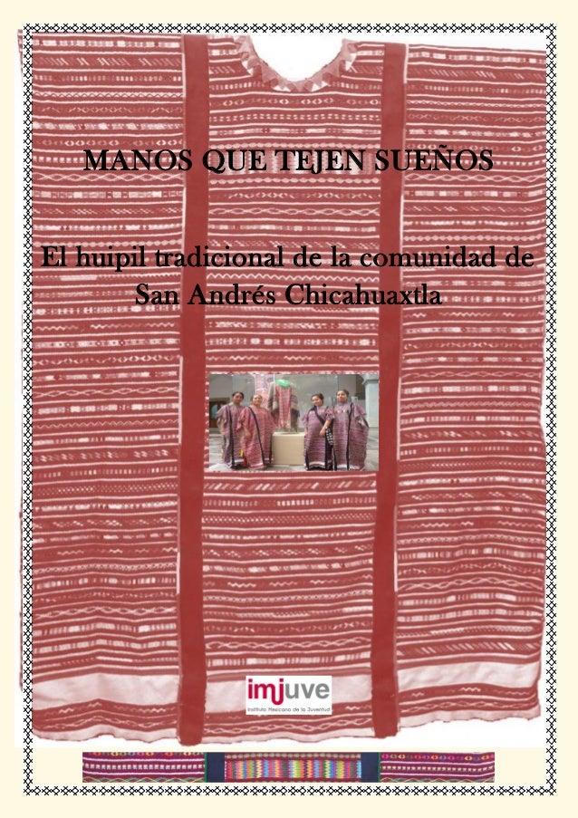 MANOS QUE TEJEN SUEÑOS  El huipil tradicional de la comunidad de San Andrés Chicahuaxtla