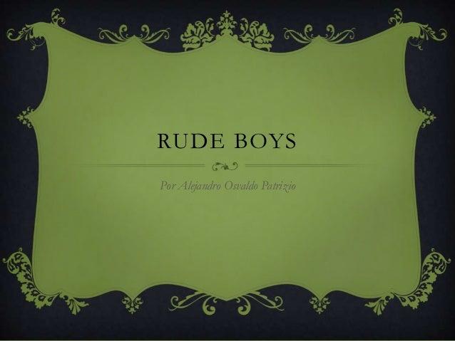 RUDE BOYS Por Alejandro Osvaldo Patrizio