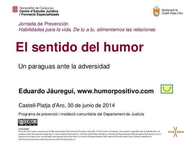 Un paraguas ante la adversidad El sentido del humor Eduardo Jáuregui, www.humorpositivo.com Jornada de Prevención Habilida...