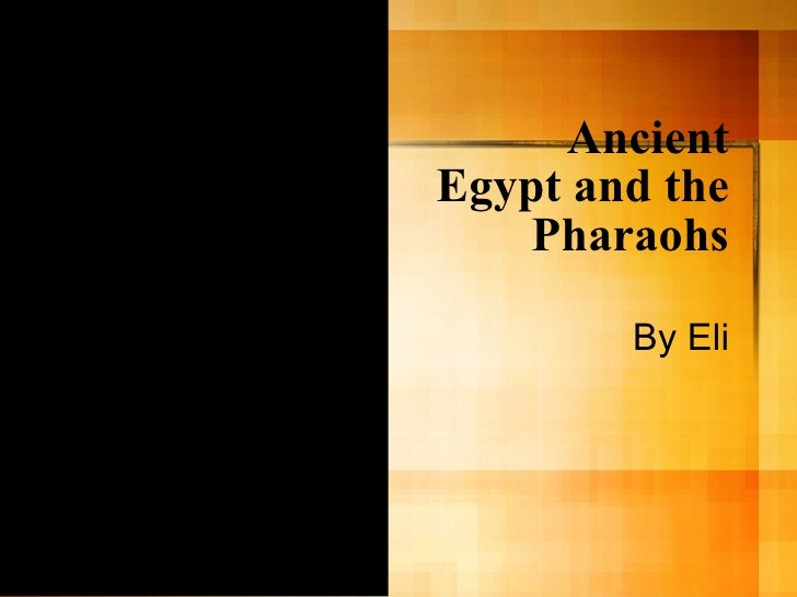 Ancient Egypt and the Pharaohs By Eli