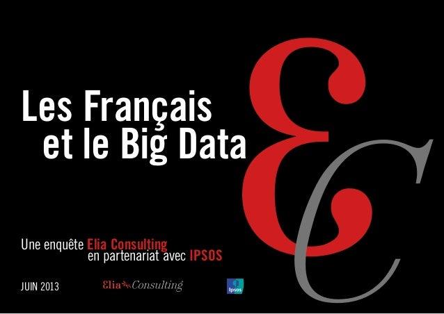 1 Les Français  et le Big Data Une enquête Elia Consulting  en partenariat avec IPSOS JUIN 2013