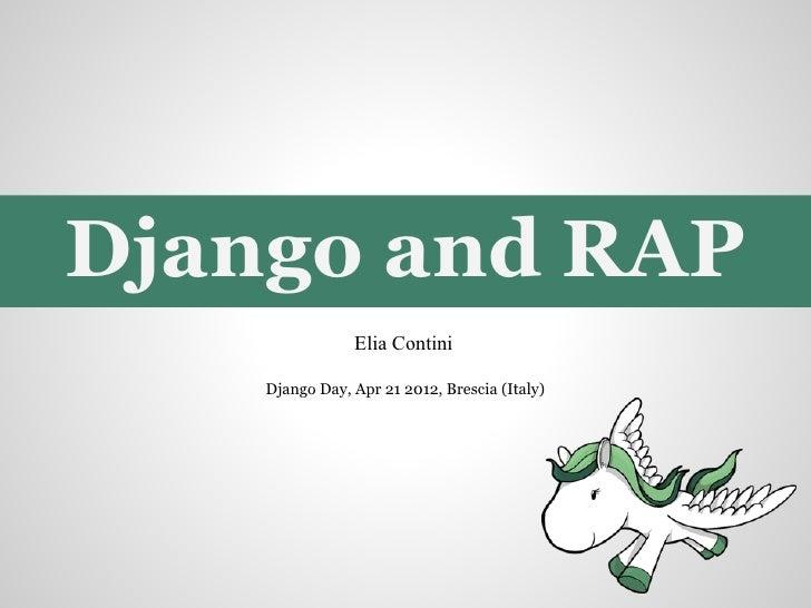 Django and RAP                Elia Contini    Django Day, Apr 21 2012, Brescia (Italy)