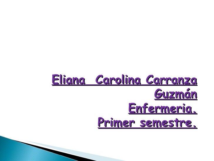 Eliana  Carolina Carranza Guzmán Enfermeria. Primer semestre.