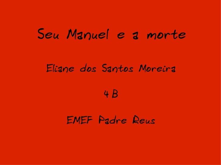 Seu Manuel e a morte Eliane dos Santos Moreira 4ºB EMEF Padre Reus