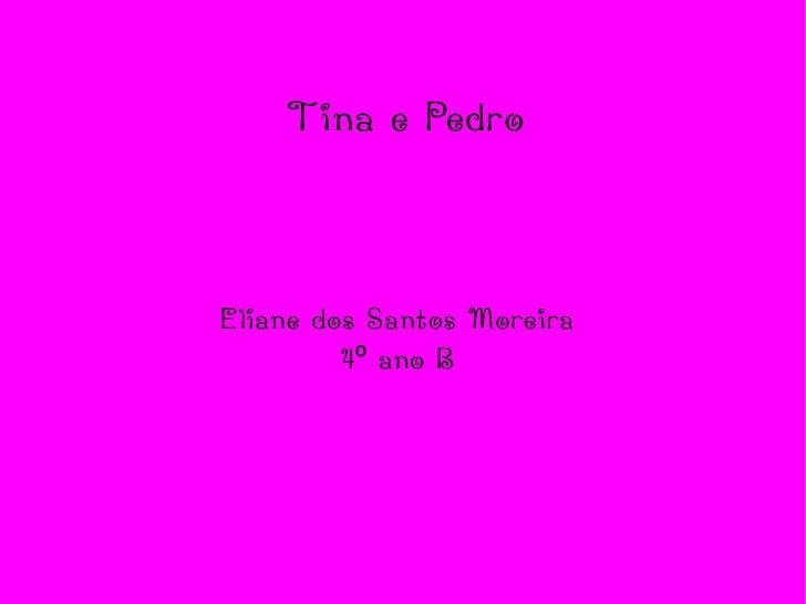 Tina e Pedro Eliane dos Santos Moreira  4º ano B