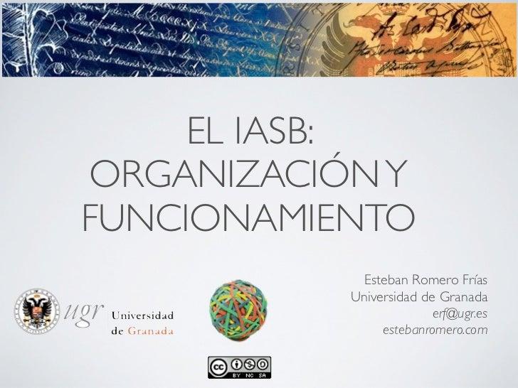 EL IASB:ORGANIZACIÓN YFUNCIONAMIENTO            Esteban Romero Frías           Universidad de Granada                     ...