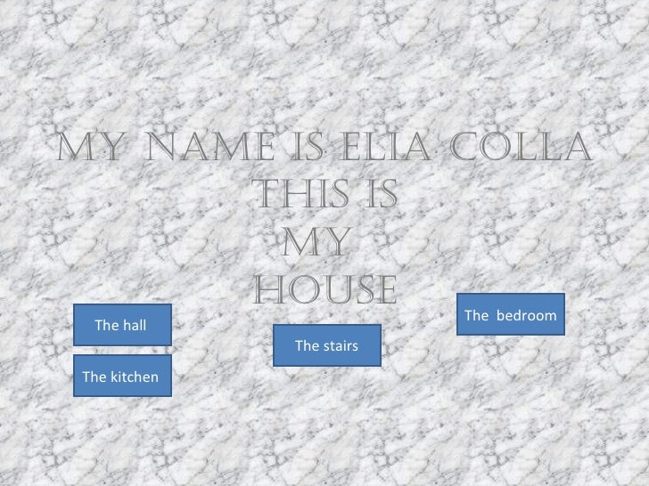 My name is Elia Colla this is my  house The hall  The kitchen  The  bedroom The stairs