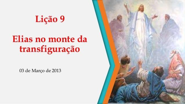 Lição 9Elias no monte da  transfiguração 03 de Março de 2013