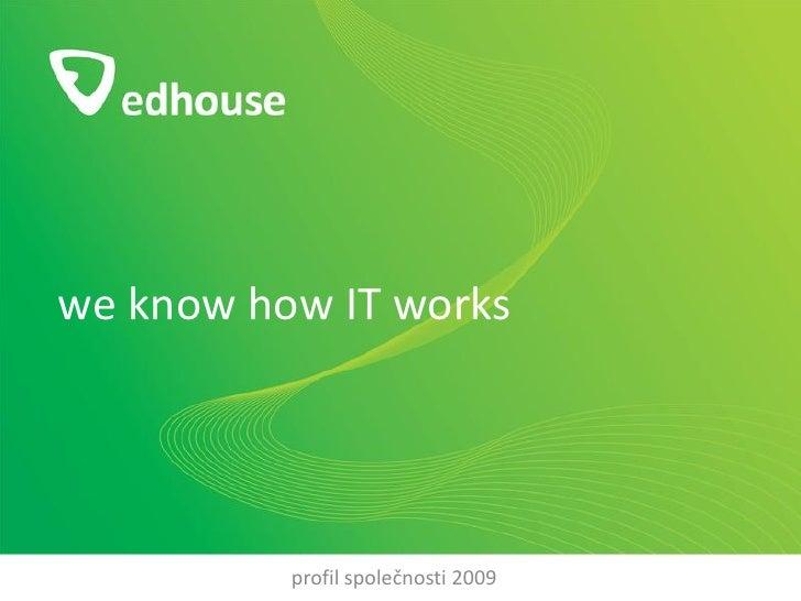 we know how IT works               profil společnosti 2009