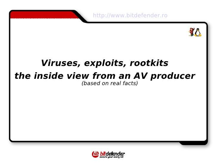 http://www.bitdefender.ro      Viruses, exploits, rootkitsthe inside view from an AV producer            (based on real fa...