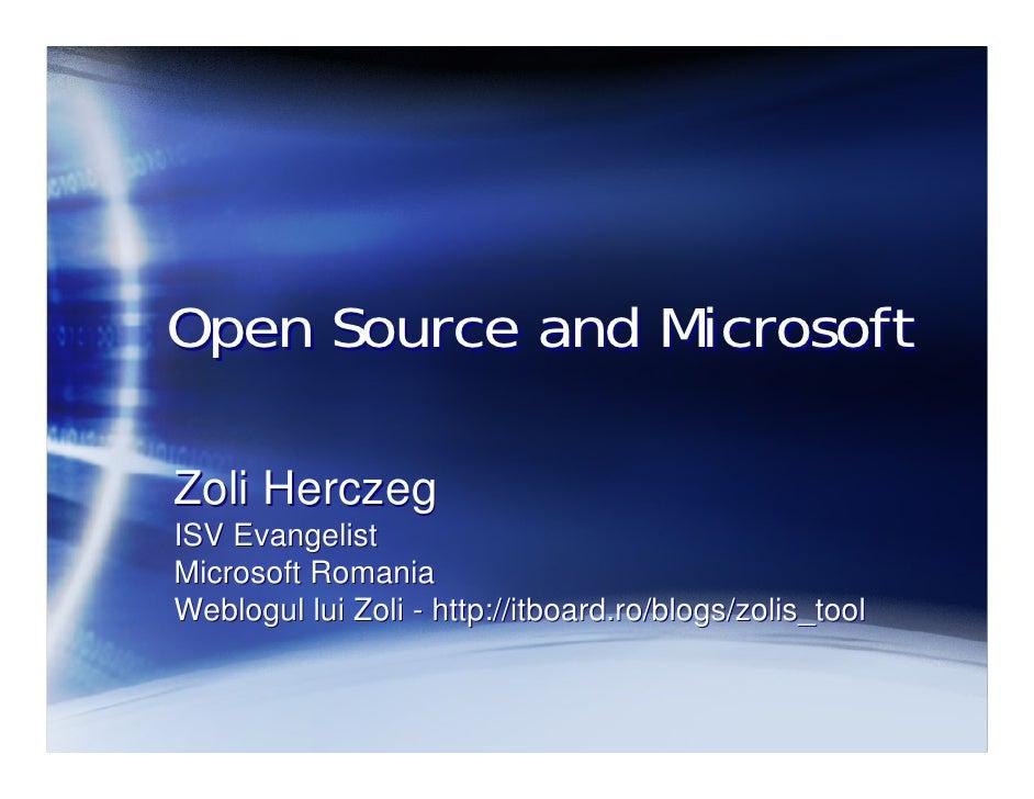 Open Source and MicrosoftZoli HerczegISV EvangelistMicrosoft RomaniaWeblogul lui Zoli - http://itboard.ro/blogs/zolis_tool