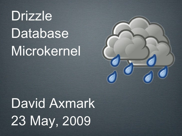 Drizzle Database Microkernel   David Axmark 23 May, 2009