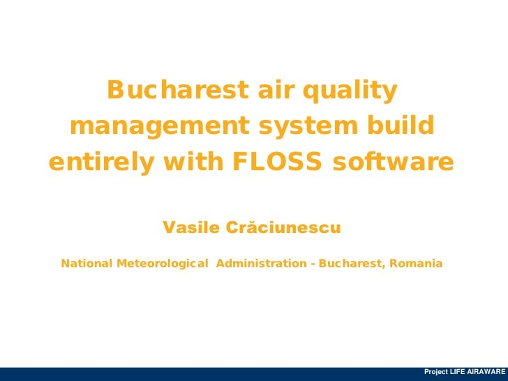 """Bucharest air quality management system build entirely with FLOSS software"" by Vasile Craciunescu @ eLiberatica 2009"