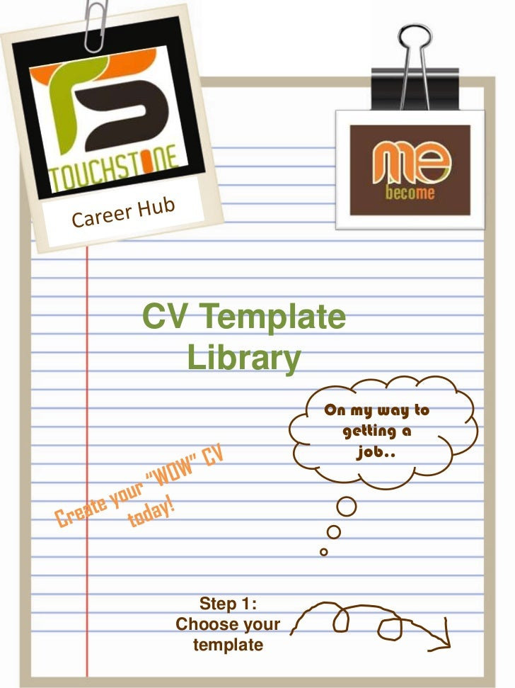 "Career Hub<br />CV Template Library<br />On my way to getting a job..<br />Create your ""WOW"" CV today!<br />Step 1:<br />C..."