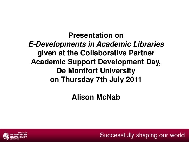 Presentation on <br />E-Developments in Academic Libraries given at the Collaborative Partner Academic Support Development...