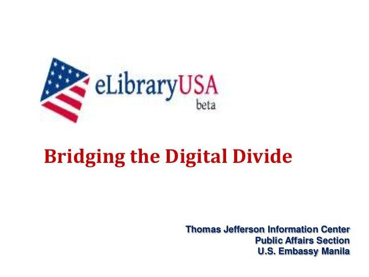 Bridging the Digital Divide<br />Thomas Jefferson Information Center<br />Public Affairs SectionU.S. Embassy Manila<br />