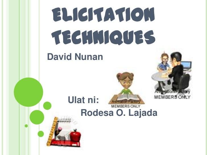 ELICITATION TECHNIQUES<br />David Nunan<br />Ulatni:<br />Rodesa O. Lajada<br />