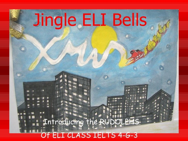 Jingle ELI Bells   Introducing the RUDOLPHS Of ELI CLASS IELTS 4-G-3