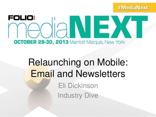 Relaunching on Mobile: Email and Newsletters Eli Dickinson Industry Dive