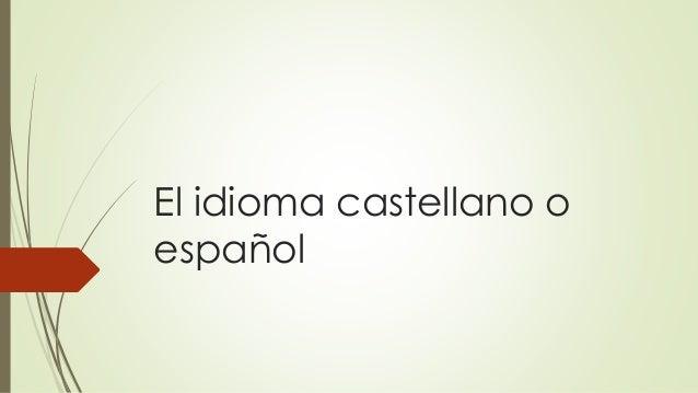 El idioma castellano o español