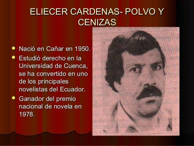 ELIECER CARDENAS- POLVO YELIECER CARDENAS- POLVO YCENIZASCENIZAS Nació en Cañar en 1950.Nació en Cañar en 1950. Estudió ...