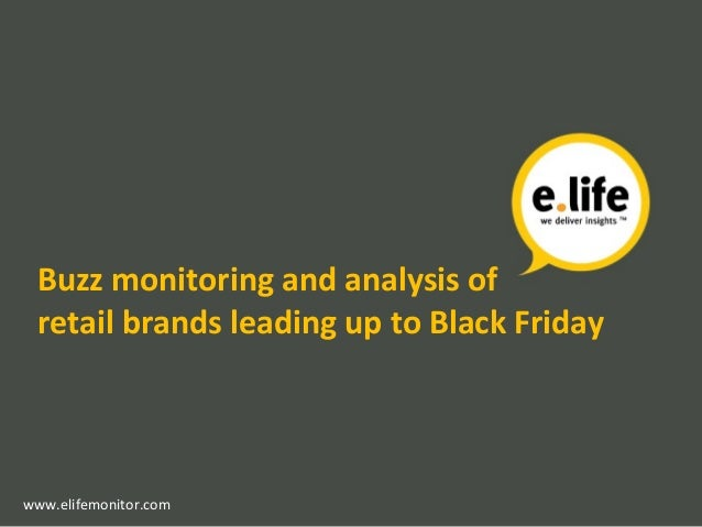 Buzz monitoring and analysis of retail brands leading up to Black Friday www.elifemonitor.com