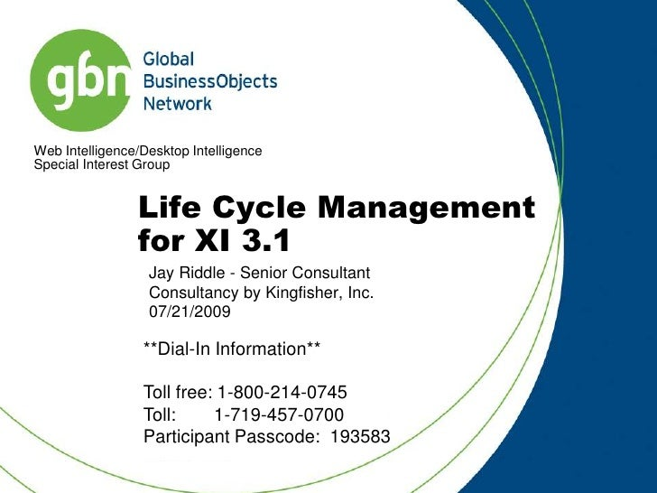 Life Cycle Management for XI 3.1<br />Jay Riddle - Senior Consultant<br />Consultancy by Kingfisher, Inc.<br />07/21/2009<...