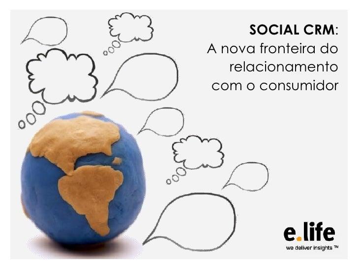 SOCIAL CRM: A nova fronteira do    relacionamento com o consumidor