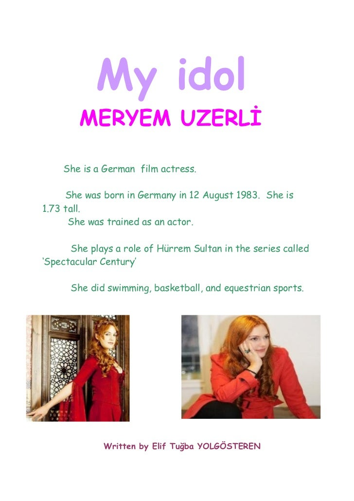 My idol        MERYEM UZERLİ    She is a German film actress.     She was born in Germany in 12 August 1983. She is1.73 ta...
