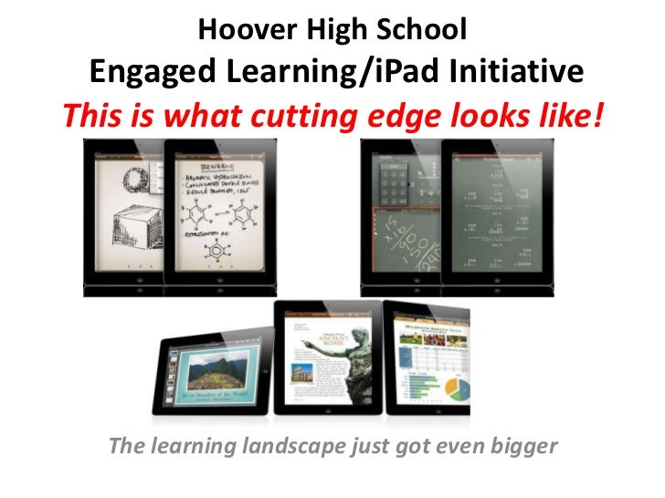 Hoover High School Engaged Learning/iPad InitiativeThis is what cutting edge looks like!   The learning landscape just got...