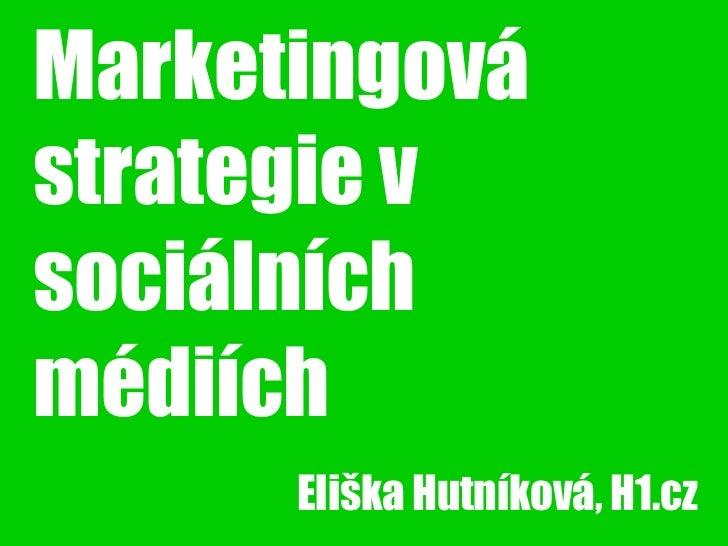 Marketingovástrategie vsociálníchmédiích      Eliška Hutníková, H1.cz
