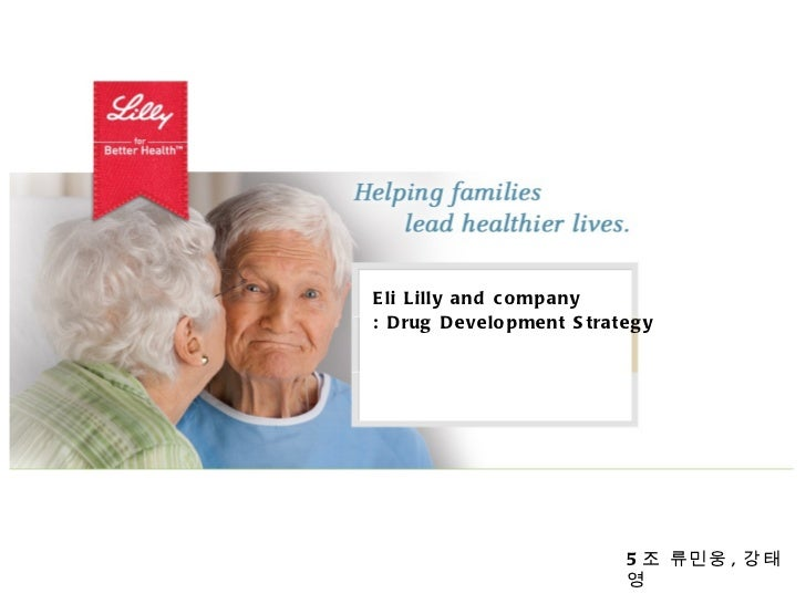 Eli Lilly and company : Drug Development Strategy 5 조 류민웅 , 강태영