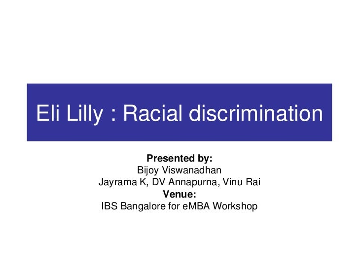 Eli Lilly : Racial discrimination                 Presented by:               Bijoy Viswanadhan       Jayrama K, DV Annapu...
